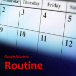 Daily, Weekly and Monthly Routines with Google Adwords