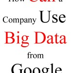 How Can a Company Use Big Data from Google