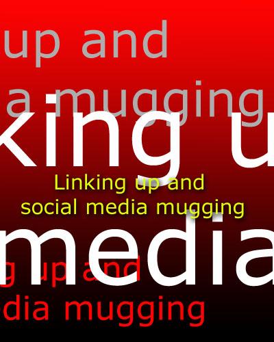 Linking up and social media mugging
