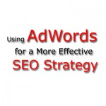 Using AdWords for a More Effective SEO Strategy