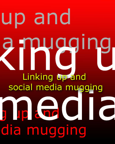 Linking up and social media mugging